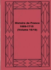 Histoire de France 1689-1715 (Volume 16/19) ebook by Jules Michelet