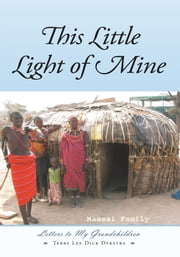 This Little Light of Mine - Letters to My Grandchildren ebook by Terry Lee Dick Dykstra