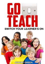 Go Teach: Switch Your Learner's On ebook by Jeremy Green