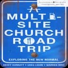 A Multi-Site Church Roadtrip - Exploring the New Normal audiobook by Geoff Surratt, Greg Ligon, Warren Bird