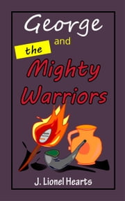 George and the Mighty Warriors ebook by J. Lionel Hearts