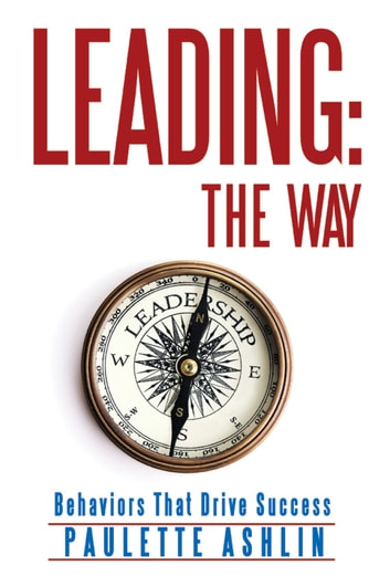 Leading the Way - Behaviors That Drive Success ebook by Paulette Ashlin