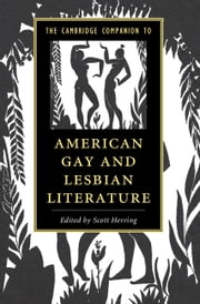 The Cambridge Companion to American Gay and Lesbian Literature ebook by Scott Herring