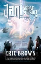 Jani and the Great Pursuit ebook by Eric Brown