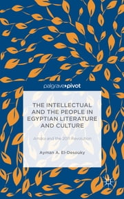 The Intellectual and the People in Egyptian Literature and Culture - Amāra and the 2011 Revolution ebook by Ayman A. El-Desouky