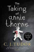 The Taking of Annie Thorne - 'Britain's female Stephen King' Daily Mail ebook by C. J. Tudor