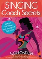 Singing Coach Secrets ebook by Alex London