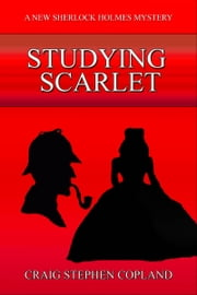 Studying Scarlet: A New Sherlock Holmes Mystery ebook by Craig Stephen Copland