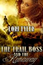 The Trail Boss and the Runaway ebook by Lori Tyler