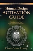 Human Design Activation Guide ebook by Karen Curry Parker