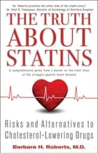 The Truth About Statins ebook by Barbara H. Roberts, M.D.