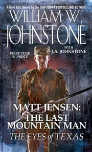 Matt Jensen, The Last Mountain Man: The Eyes of Texas ebook by William W. Johnstone,J.A. Johnstone