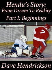 Hendu's Story: From Dream To Reality Part I: Beginnings ebook by David H. Hendrickson