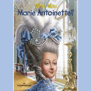 Who Was Marie Antoinette? audiobook by Dana Meachen Rau,Who HQ