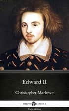 Edward II by Christopher Marlowe - Delphi Classics (Illustrated) ebook by Christopher Marlowe, Delphi Classics