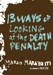 13 Ways of Looking at the Death Penalty ebook by Mario Marazziti,Paul Elie