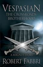 The Crossroads Brotherhood - A Crossroads Brotherhood Novella from the bestselling author of the VESPASIAN series 電子書籍 by Robert Fabbri