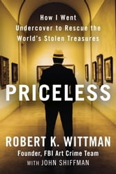 Priceless - How I Went Undercover to Rescue the World's Stolen Treasures ebook by Robert K. Wittman,John Shiffman