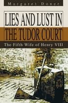 Lies and Lust in the Tudor Court ebook by Margaret Doner