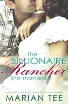 The Billionaire Rancher She Married - A Modern Day Small Town Romance ebook by Marian Tee