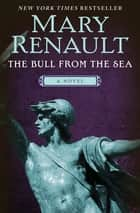 The Bull from the Sea - A Novel ebook by Mary Renault