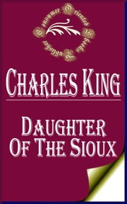 Daughter of the Sioux: A Tale of the Indian frontier ebook by Charles King