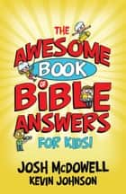The Awesome Book of Bible Answers for Kids ebook by Josh McDowell, Kevin Johnson