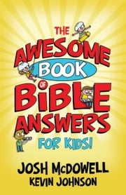 The Awesome Book of Bible Answers for Kids ebook by Josh McDowell,Kevin Johnson