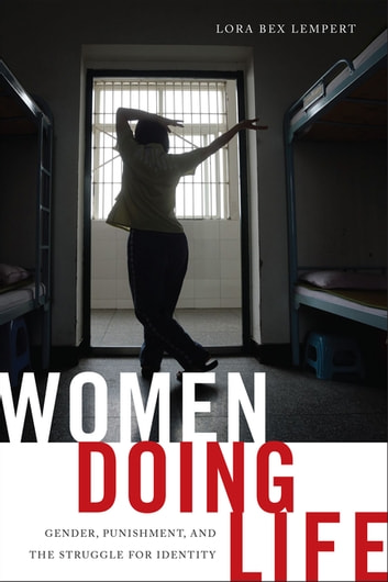 Women Doing Life - Gender, Punishment and the Struggle for Identity ebook by Lora Bex Lempert