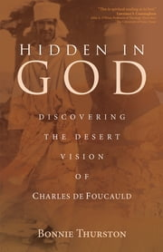 Hidden in God - Discovering the Desert Vision of Charles de Foucauld ebook by Bonnie Thurston