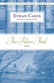 The Palace Thief - Stories ebook by Ethan Canin