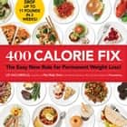 400 Calorie Fix: The Easy New Rule for Permanent Weight Loss! ebook by Liz Vaccariello;Mindy Hermann;Editors of Prevention