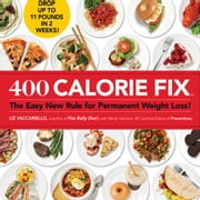 400 Calorie Fix: The Easy New Rule for Permanent Weight Loss! - The Easy New Rule for Permanent Weight Loss! ebook by Liz Vaccariello;Mindy Hermann;Editors of Prevention