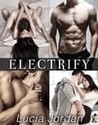 Electrify - Complete Series ebook by Lucia Jordan