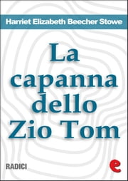 La Capanna dello Zio Tom (Uncle Tom's Cabin) ebook by Harriet Elizabeth Beecher Stowe