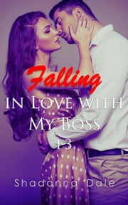 Falling in Love with My Boss Series Complete Collection ebook by Shadonna Dale
