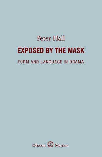 Exposed by the Mask: Form and Language in Drama ebook by Peter Hall