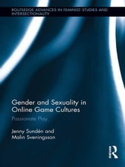 Gender and Sexuality in Online Game Cultures - Passionate Play ebook by Jenny Sundén,Malin Sveningsson