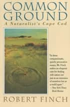 Common Ground: A Naturalist's Cape Cod ebook by Robert Finch,Amanda Cannell