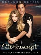 Stormswept: The Bold and the Beautiful ebook by Shannon Curtis