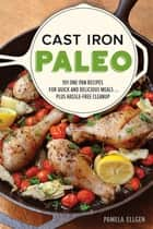 Cast Iron Paleo - 101 One-Pan Recipes for Quick-and-Delicious Meals plus Hassle-free Cleanup ebook by Pamela Ellgen