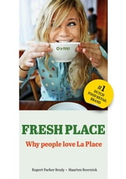 Fresh place - how a Dutch food retail concept conquers the world ebook by Rupert Parker Brady,Maarten Beernink,Josee Koning