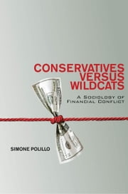 Conservatives Versus Wildcats - A Sociology of Financial Conflict ebook by Simone Polillo