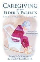 Caregiving for Your Elderly Parents ebook by Marky Olson