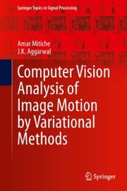 Computer Vision Analysis of Image Motion by Variational Methods ebook by Amar Mitiche, J.K. Aggarwal