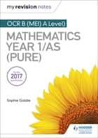 My Revision Notes: OCR B (MEI) A Level Mathematics Year 1/AS (Pure) ebook by Sophie Goldie
