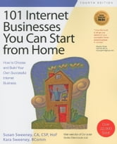 101 Internet Businesses You Can Start from Home: How to Choose and Build Your Own Successful Internet Business, 4th edition ebook by Sweeney, Susan