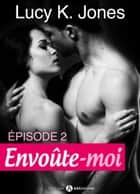 Envoûte-moi - volume 2 eBook by Lucy K. Jones