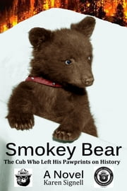 Smokey Bear: The Cub Who Left His Pawprints on History ebook by Karen Signell