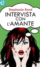 Intervista con l'amante (eLit) eBook by Stephanie Bond